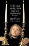 When Your Jewish Child Asks Why: Answers For Tough Questions - Kerry M. Olitzky, David P. Kasakove, Steven M. Rosman