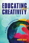 Educating for Creativity: A Global Conversation - Robert Kelly