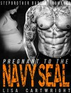 ROMANCE: Pregnant To The Navy Seal - Bad Boy Stepbrother Taboo New Adult Romance (Billionaire Romance,Bad Boy Romance,Stepbrother Romance,Taboo Romance,Short Stories) - Lisa Cartwright
