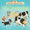 The Silly Sheepdog (Usborne Farmyard Tales) - Heather Amery, Stephen Cartwright