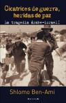Cicatrices de guerra, heridas de paz: La tragedia arabe�israeli - Shlomo Ben-Ami, Gabriel Dols