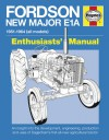 Fordson New Major E1A: An insight into the development, engineering, production and uses of Dagenham's first all-new agr - Pat Ware