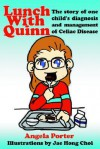 Lunch with Quinn: The Story of One Child's Diagnosis and Management of Celiac Disease - Angela Porter, Jae Hong Choi