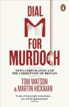 Dial M for Murdoch: News Corporation and the Corruption of Britain - Tom Watson, Martin Hickman