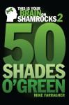 This is your Brain on Shamrocks 2: 50 Shades o' Green - Mike Farragher, Kevin Adkins, Brian Blatz, John Mitchell, Phil Duffy, Debbie McGoldrick
