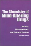 The Chemistry of Mind-Altering Drugs: History, Pharmacology, and Cultural Context - Daniel M. Perrine