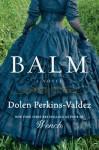 Balm: A Novel - Dolen Perkins-Valdez