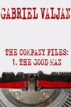The Company Files: The Good Man (Book 1) - Gabriel Valjan