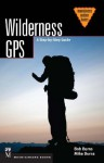 Wilderness GPS: A Step by Step Guide (Basics) - Bob Burns, Mike Burns