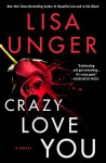 Crazy Love You: A Novel - Lisa Unger