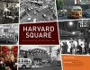 Harvard Square: An Illustrated History Since 1950 - Mo Lotman, John Updike, Amanda Palmer, Bill McKibben, Tom Rush, Bill Weld, Paul Baranay