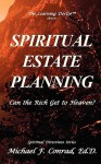 Spiritual Estate Planning: Can the Rich Get to Heaven? - Michael F. Conrad