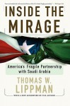 Inside The Mirage: America's Fragile Partnership with Saudi Arabia - Thomas W. Lippman