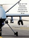 Rise of the Drones: Unmanned Systems and the Future of War - United States House of Representatives