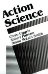 Action Science: Concepts, Methods, and Skills for Research and Intervention - Chris Argyris, Robert Putnam, Robert Putman, Diana McLain Smith, Diana M. Smith