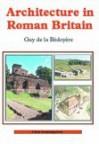 Architecture in Roman Britain - Guy de la Bedoyere