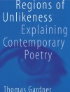 Regions of Unlikeness: Explaining Contemporary Poetry - Thomas Gardner