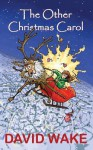 The Other Christmas Carol: A Tonic for the Xmas Spirit - David Wake