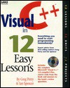 Visual C++ in 12 Easy Lessons: With 3 Cdroms - Sams Publishing, Ian Spencer