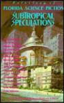 Subtropical Speculations: Anthology of Florida Science Fiction - Richard Mathews, Rick Wilber