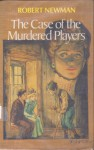 The Case of the Murdered Players - Robert Newman