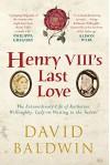 Henry VIII's Last Love: The Life of Katherine Willoughby - David Baldwin