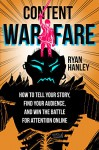 Content Warfare: How to find your audience, tell your story and win the battle for attention online. - Ryan Hanley, Tom Owens, Craig McBreen, Mars Dorian