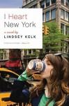 I Heart New York: A Novel - Lindsey Kelk, Justine Eyre, HarperCollins