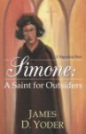 Simone: A Saint for Outsiders - James D. Yoder