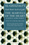 The Marvels of the Heart: Science of the Spirit (Ihya Ulum Al-Din/ the Revival of the Religious Sciences) - Al-Ghazali, Hamza Yusuf, Walter James Skellie, T. J. Winter