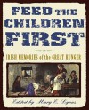 Feed the Children First: Irish Memories of the Great Hunger - Mary E. Lyons