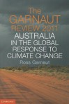 The Garnaut Review 2011: Australia in the Global Response to Climate Change - Ross Garnaut