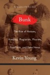 Bunk: The True Story of Hoaxes, Hucksters, Humbug, Plagiarists, Forgeries, and Phonies - Kevin Young
