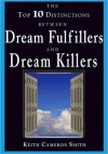 The Top 10 Distinctions between Dream Fulfillers and Dream Killers - Keith Cameron Smith