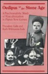 Oedipus in the Stone Age: A Psychoanalytic Study of Masculinization in Papua New Guinea - Theodore Lidz