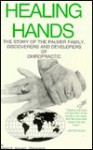 Healing Hands: The Story of the Palmer Family - Discoverers & Developers of Chiropractic - Joseph Maynard, Brad Driggers