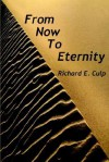 From Now to Eternity - Richard E. Culp