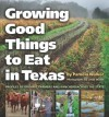 Growing Good Things to Eat in Texas: Profiles of Organic Farmers and Ranchers across the State (Texas A&M University Agriculture Series) - Pamela Walker, Linda Walsh, C. Allan Jones