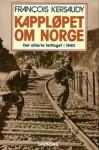 Kappløpet om Norge: Det allierte felttoget i 1940 - François Kersaudy, Toril Hanssen