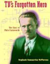 TV's Forgotten Hero: The Story of Philo Farnsworth - Stephanie Sammartino McPherson