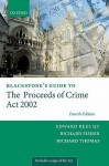 Blackstone's Guide to the Proceeds of Crime ACT 2002 - Edward Rees Qc, Richard Fisher, Richard Thomas, Paul S. Bogan, Edward Rees Qc