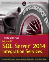Professional Microsoft SQL Server 2014 Integration Services (Wrox Programmer to Programmer) - Brian Knight, Devin Knight, Jessica M. Moss, Mike Davis, Chris Rock