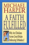 A Faith Fulfilled: Why Are Christians Across Great Britain Embracing Orthodoxy - Michael Harper