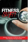 Fitness SHIFT!: Intimate Journeys of Women Who use Fitness as a Way to Shift their Destiny - Belinda Johnson