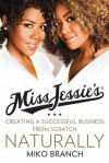 Miss Jessie's Natural Millionaires: Our Story from the Kitchen Table to Stores Everywhere - Miko Branch, Titi Branch