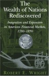 The Wealth of Nations Rediscovered: Integration and Expansion in American Financial Markets, 1780-1850 - Robert E. Wright