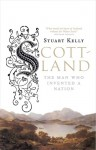 Scott-land: The Man Who Invented a Nation - Stuart Kelly