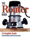 The Router Book: A Complete Guide to the Machine and its Accessories - Pat Warner