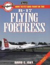 Jane's How To Fly And Fight In The Boeing B-17 Flying Fortress - David Isby