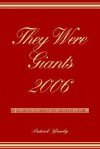 They Were Giants 2006 - Patrick Yearly